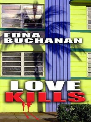 Love Kills (Large print, Hardcover, large type edition): Edna Buchanan