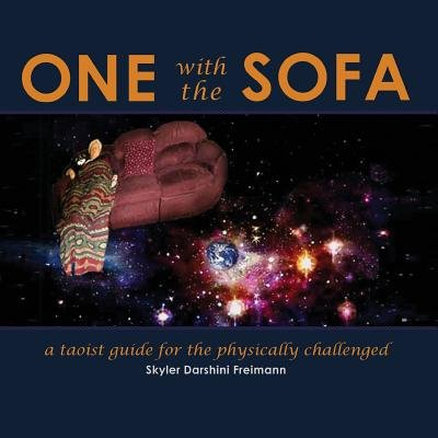 One with the Sofa - A Spiritual Guide for the Physically Challenged (Paperback): Skyler Darshini Freimann
