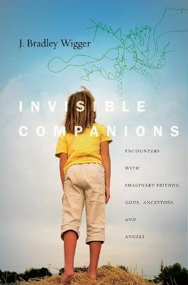 Invisible Companions - Encounters with Imaginary Friends, Gods, Ancestors, and Angels (Hardcover): J.Bradley Wigger