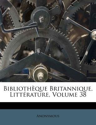 Bibliotheque Britannique. Litterature, Volume 38 (French, Paperback): Anonymous