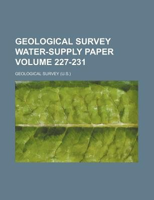 Geological Survey Water-Supply Paper Volume 227-231 (Paperback): Geological Survey