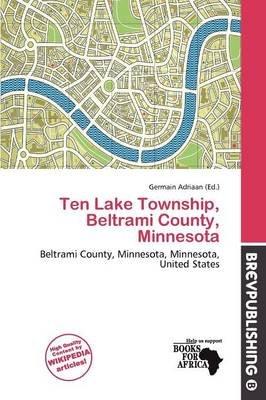 Ten Lake Township, Beltrami County, Minnesota (Paperback): Germain Adriaan