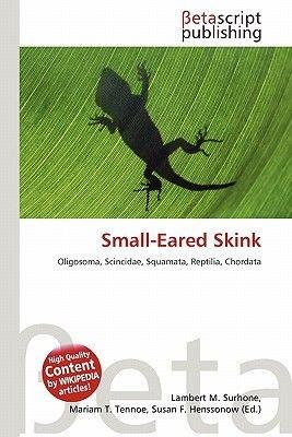 Small-Eared Skink (Paperback): Lambert M. Surhone, Mariam T. Tennoe, Susan F. Henssonow