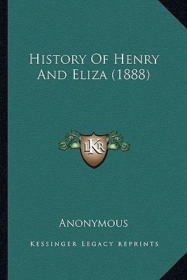 History of Henry and Eliza (1888) (Paperback): Anonymous