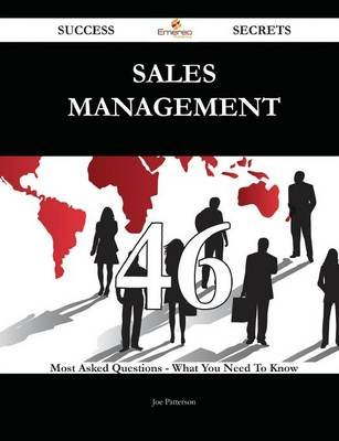 Sales Management 46 Success Secrets - 46 Most Asked Questions on Sales Management - What You Need to Know (Paperback): Joe...