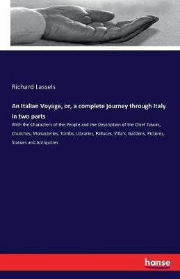 An Italian Voyage, Or, a Complete Journey Through Italy in Two Parts (Paperback): Richard Lassels
