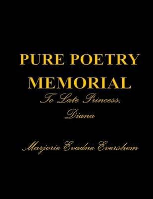 Pure Poetry Memorial to Late Princess, Diana (Paperback): Marjorie Evershem