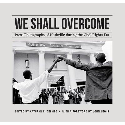 We Shall Overcome - Press Photographs of Nashville during the Civil Rights Era (Paperback): Kathryn E. Delmez