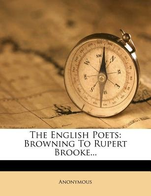 The English Poets - Browning to Rupert Brooke... (Paperback): Anonymous