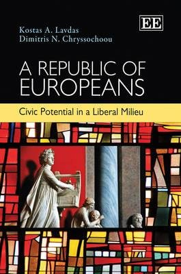 A Republic of Europeans - Civic Potential in a Liberal Milieu (Hardcover): Kostas A. Lavdas, Dimitris Chryssochoou