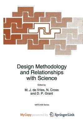 Design Methodology and Relationships with Science (Paperback): Marc J. de Vries, N. Cross, D.P. Grant