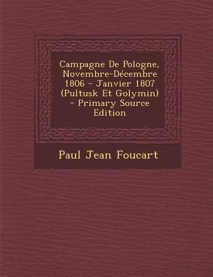 Campagne de Pologne, Novembre-Decembre 1806 - Janvier 1807 (Pultusk Et Golymin) - Primary Source Edition (French, Paperback):...