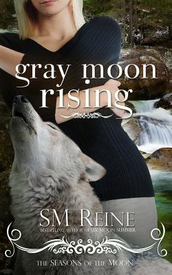 Gray Moon Rising - Seasons of the Moon (Paperback): S. M. Reine