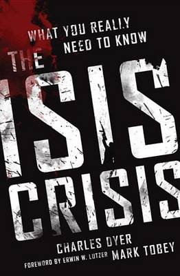The Isis Crisis - What You Really Need to Know (Electronic book text): Charles H Dyer, Mark Tobey