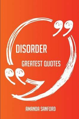 Disorder Greatest Quotes - Quick, Short, Medium or Long Quotes. Find the Perfect Disorder Quotations for All Occasions -...