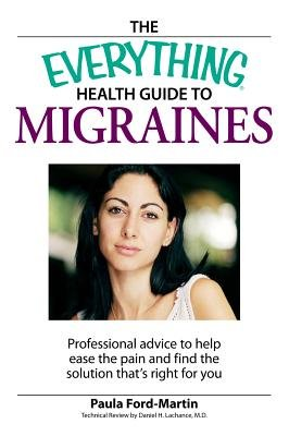The Everything Health Guide to Migraines - Professional advice to help ease the pain and find the solution that's right...