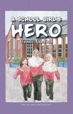 A School Girl's Hero (Hardcover): Umm Aamina