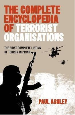 The Complete Encyclopedia of Terrorist Organisations (Paperback, Concise ed): Paul Ashley