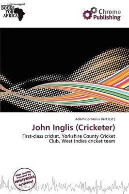 John Inglis (Cricketer) (Paperback): Adam Cornelius Bert