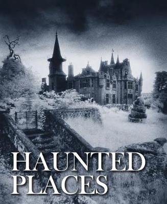 Haunted Places (Hardcover): Robert Grenville
