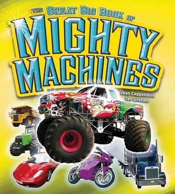The Great Big Book of Mighty Machines (Hardcover): Jean Coppendale, Ian Graham