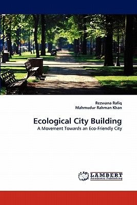 Ecological City Building (Paperback): Rezwana Rafiq, Mahmudur Rahman Khan