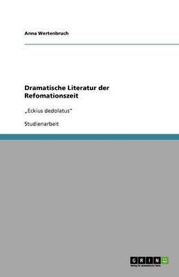 Dramatische Literatur Der Refomationszeit (German, Paperback): Anna Wertenbruch