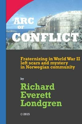 Arc of Conflict (Paperback): MR Richard Everett Londgren