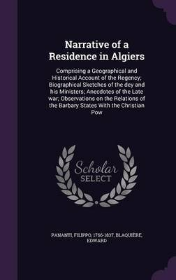 Narrative of a Residence in Algiers - Comprising a Geographical and Historical Account of the Regency; Biographical Sketches of...