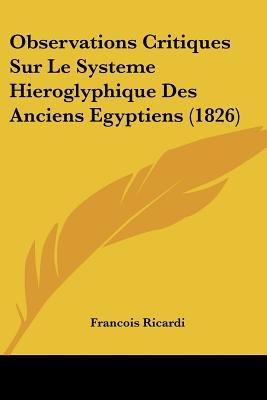 Observations Critiques Sur Le Systeme Hieroglyphique Des Anciens Egyptiens (1826) (English, French, Paperback): Francois Ricardi