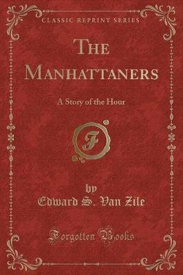 The Manhattaners - A Story of the Hour (Classic Reprint) (Paperback): Edward S. Van Zile