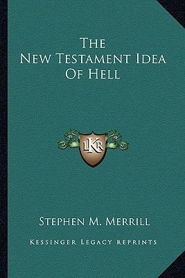 The New Testament Idea of Hell (Paperback): Stephen M. Merrill