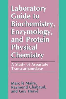 Laboratory Guide to Biochemistry, Enzymology, and Protein Physical Chemistry (Paperback):