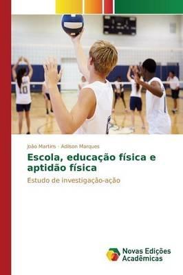 Escola, Educacao Fisica E Aptidao Fisica (Portuguese, Paperback): Martins Joao, Marques Adilson