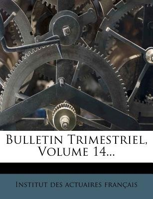 Bulletin Trimestriel, Volume 14... (English, French, Paperback): Institut Des Actuaires Franais