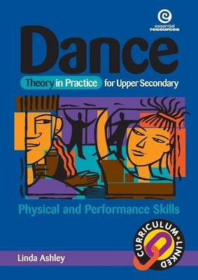 Dance Theory in Practice for Teachers - Physical and Performance Skills (Paperback): Linda Ashley