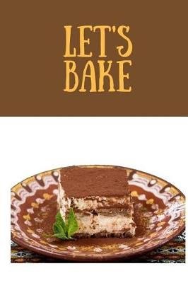 Let's Bake - 100 Pages 6 X 9 Blank Lined Dessert Journal with a Glossy Cover (Paperback): Cathy C Shelton