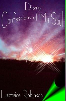 Diary - Confessions of My Soul (Paperback): Lastrice Robinson