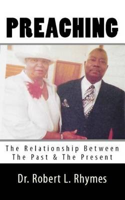 Preaching - The Relationship Between the Past and the Present (Paperback): Dr Robert L Rhymes