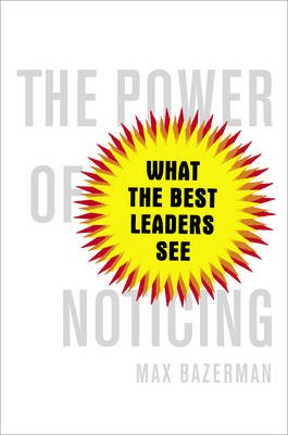 The Power of Noticing - What the Best Leaders See (Electronic book text): Max H. Bazerman