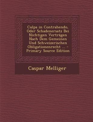 Culpa in Contrahendo, Oder Schadenersatz Bei Nichtigen Vertragen Nach Dem Gemeinen Und Schweizerischen Obligationenrecht ......