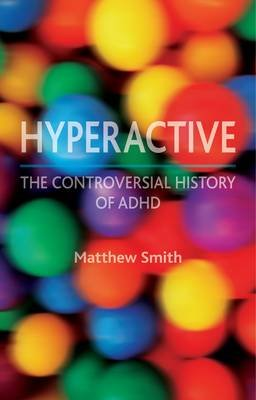 Hyperactive - A History of ADHD (Hardcover): Matthew Smith