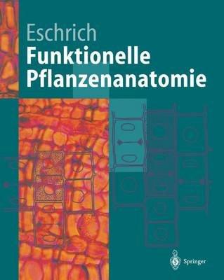 Funktionelle Pflanzenanatomie (German, Hardcover): Walter Eschrich