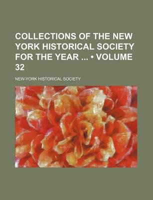 Collections of the New York Historical Society for the Year (Volume 32) (Paperback): New York Historical Society