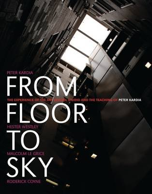 From Floor to Sky - The Experience of the Art School Studio (Electronic book text): Hester R. Westley, Malcolm Le Grice, Peter...