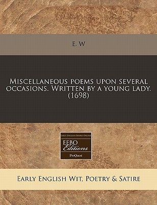 Miscellaneous Poems Upon Several Occasions. Written by a Young Lady. (1698) (Paperback): E. W