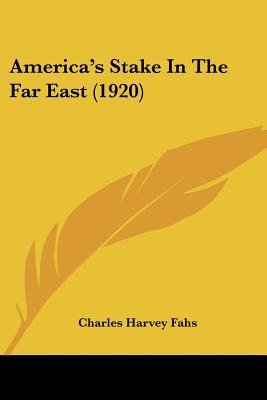 America's Stake in the Far East (1920) (Paperback): Charles Harvey Fahs