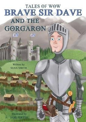 "Tales of Wow ""Brave Sir Dave and the Gorgaron"" (Hardcover): Sean Smith"