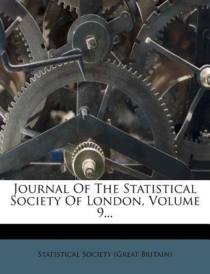 Journal of the Statistical Society of London, Volume 9... (Paperback): Statistical Society (Great Britain)