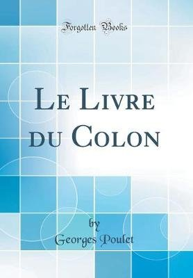 Le Livre Du Colon (Classic Reprint) (French, Hardcover): Georges Poulet